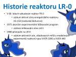 historie reaktoru lr 0