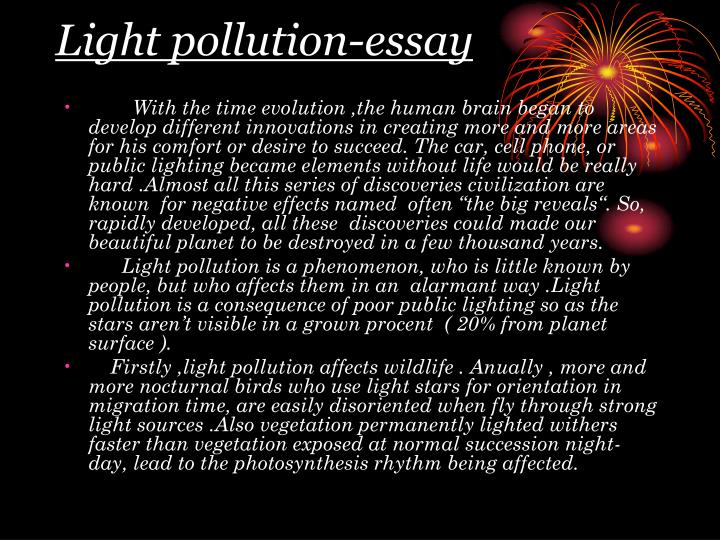 essay about effect of pollution essay Chemical pollutants and the environment the effects of land pollution are far-ranging in the industrial age the nature of the industrial revolution and the lack of a sustainable development model for industrial progress have allowed the creation of chemicals and products which may serve.