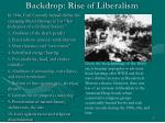 backdrop rise of liberalism