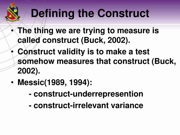 The thing we are trying to measure is called construct