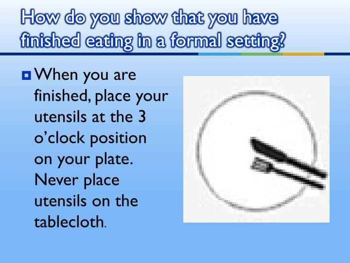 How do you show that you have finished eating in a formal setting?