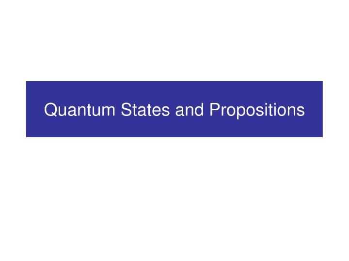 Quantum States and Propositions
