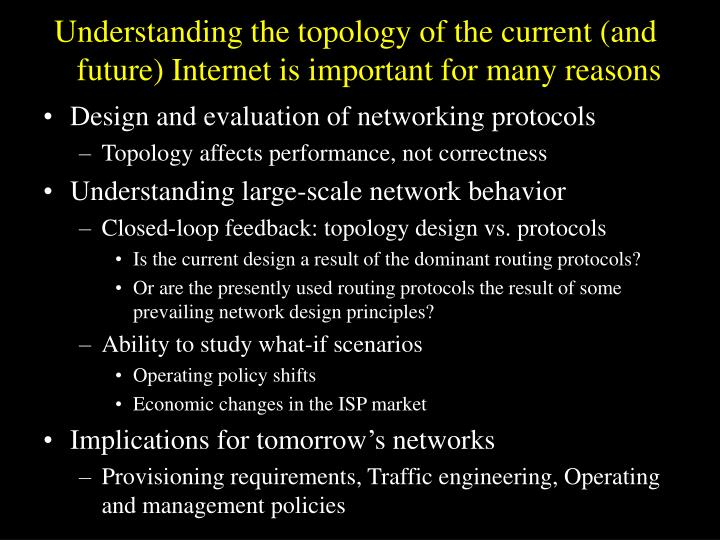 Understanding the topology of the current (and future) Internet is important for many reasons