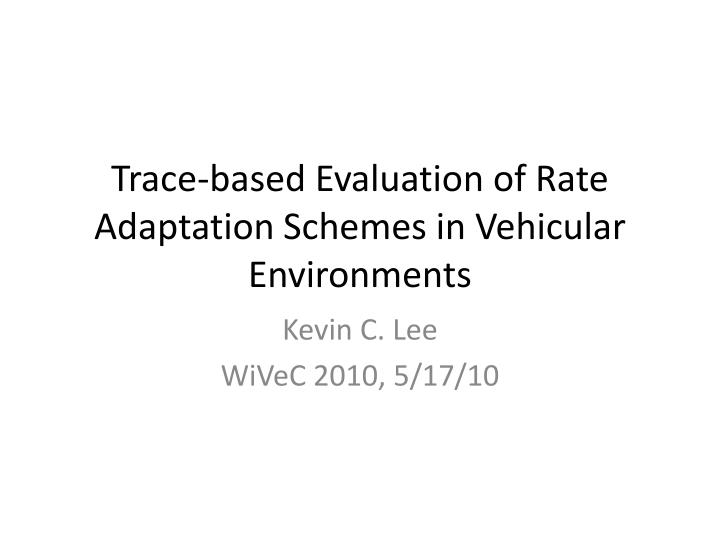trace based evaluation of rate adaptation schemes in vehicular environments n.