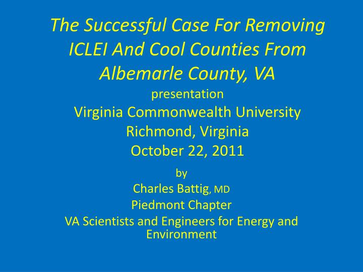 by charles battig md piedmont chapter va scientists and engineers for energy and environment n.