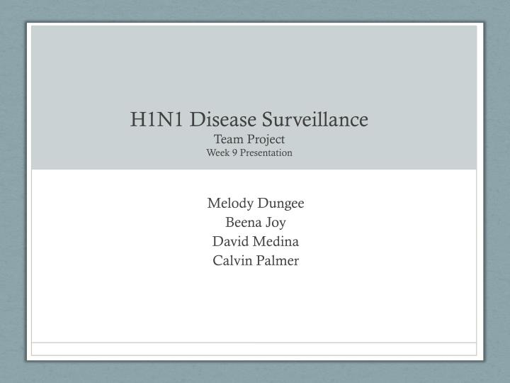 h1n1 disease surveillance team project week 9 presentation