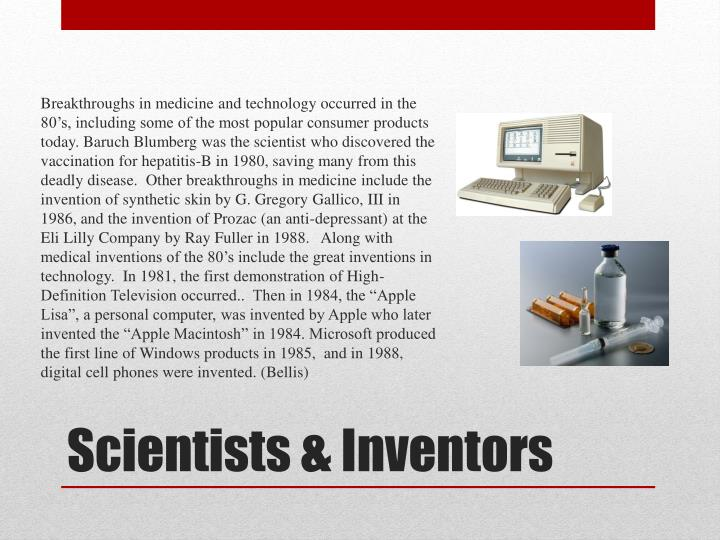 Breakthroughs in medicine and technology occurred in the 80's, including some of the most popular consumer
