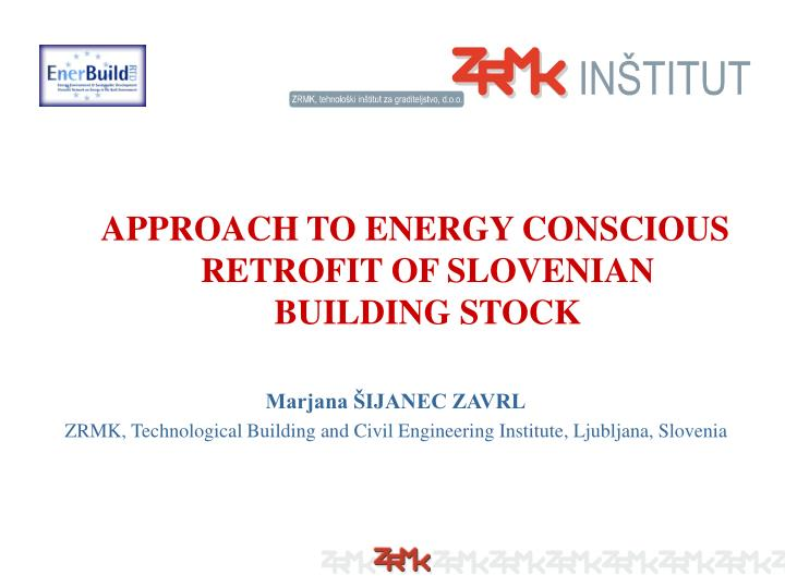 APPROACH TO ENERGY CONSCIOUS RETROFIT OF SLOVENIAN BUILDING STOCK