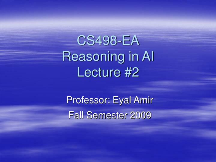 Cs498 ea reasoning in ai lecture 2