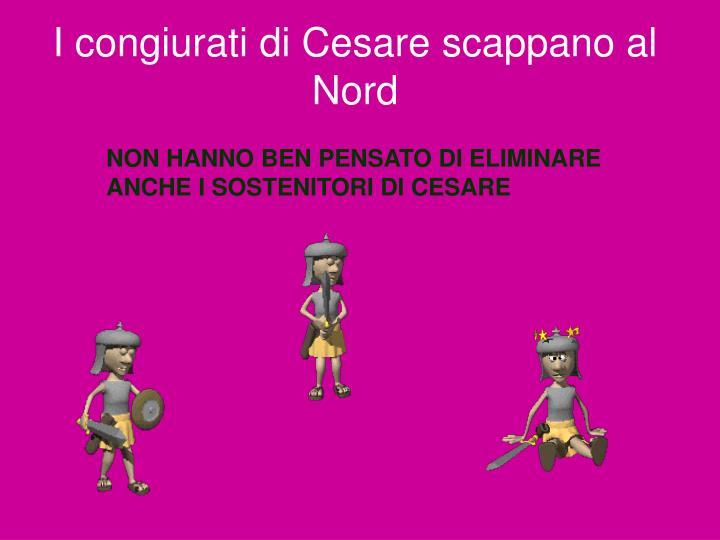 I congiurati di Cesare scappano al Nord