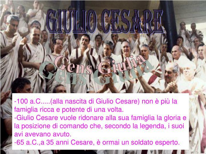 -100 a.C.....(alla nascita di Giulio Cesare) non è più la famiglia ricca e potente di una volta.