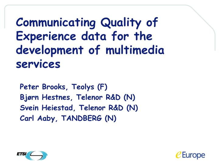 Communicating Quality of Experience data for the development of multimedia services