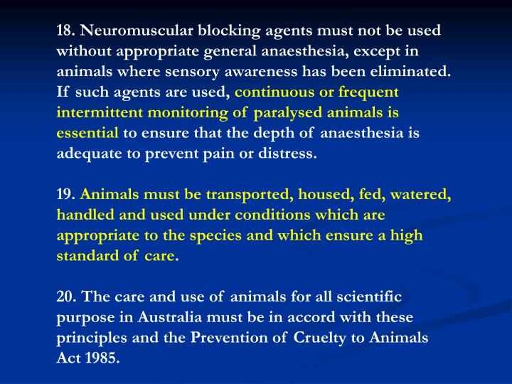 18. Neuromuscular blocking agents must not be used without appropriate general anaesthesia, except in animals where sensory awareness has been eliminated. If such agents are used,