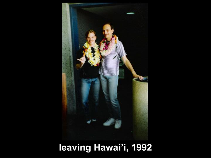 leaving Hawai'i, 1992