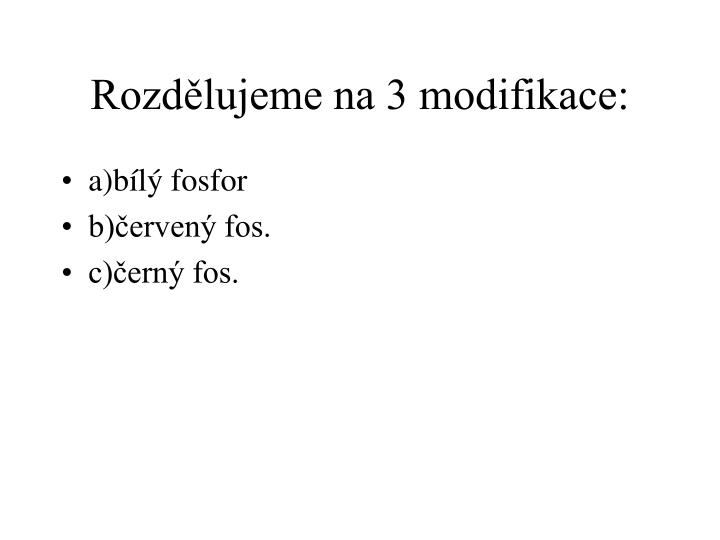 Rozdělujeme na 3 modifikace: