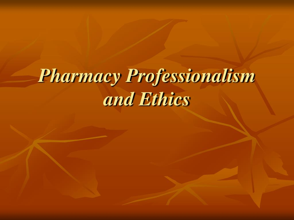 ppt pharmacy professionalism and ethics powerpoint presentation