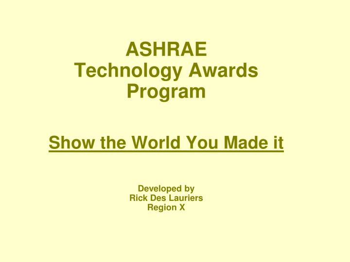 ashrae technology awards program show the world you made it developed by rick des lauriers region x n.