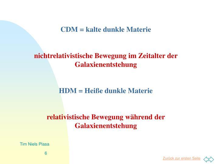 CDM = kalte dunkle Materie