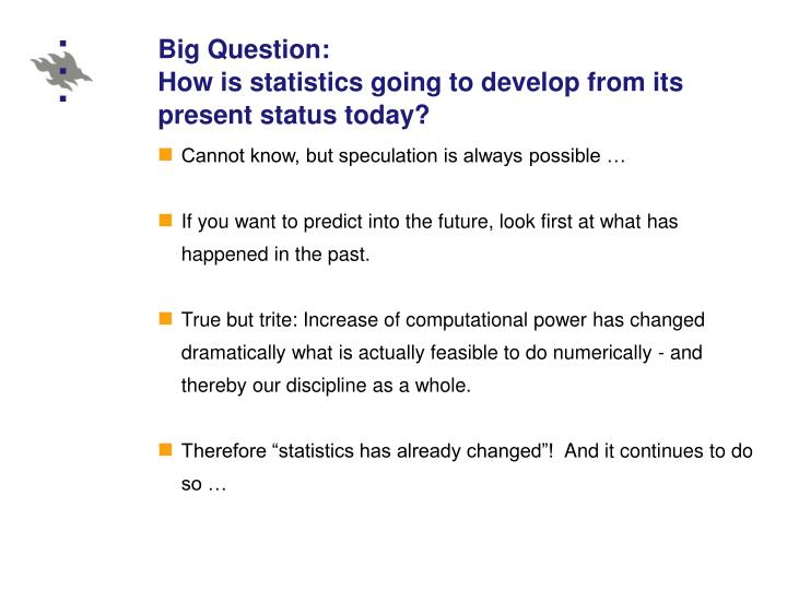 Big question how is statistics going to develop from its present status today