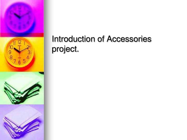 Introduction of Accessories project.