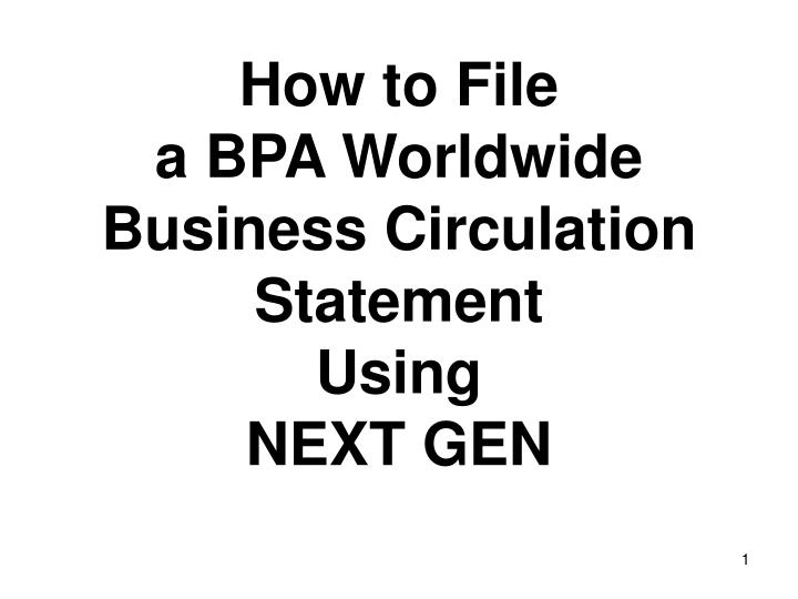 how to file a bpa worldwide business circulation statement using next gen n.