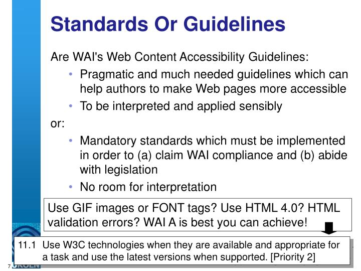 Use GIF images or FONT tags? Use HTML 4.0? HTML validation errors? WAI A is best you can achieve!