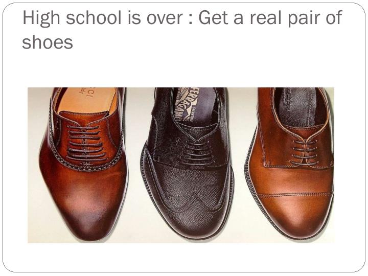 High school is over : Get a real pair of shoes