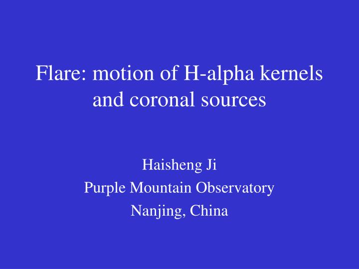 flare motion of h alpha kernels and coronal sources