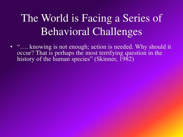 The world is facing a series of behavioral challenges