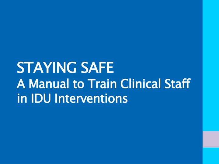 staying safe a manual to train clinical staff in idu interventions n.