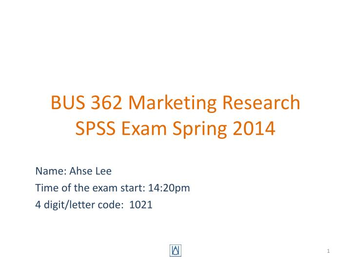 bus 362 marketing research spss exam spring 2014 n.