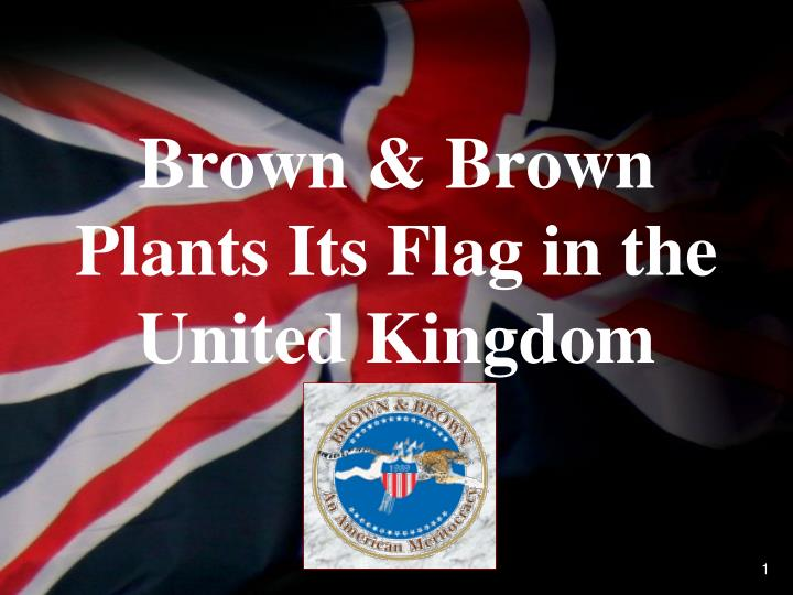 Brown brown plants its flag in the united kingdom