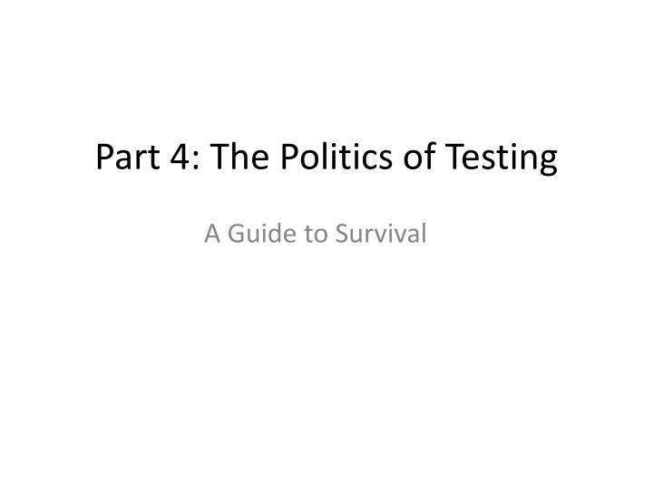 part 4 the politics of testing n.