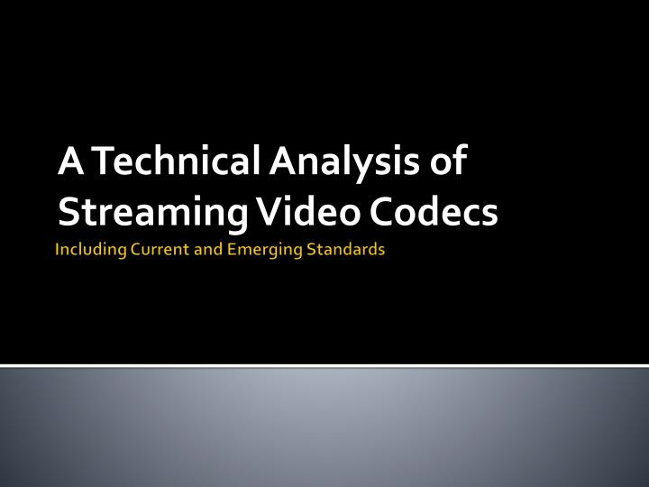 a technical analysis of streaming video codecs n.