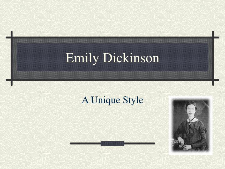a review of emily dickinsons writing style Emily dickinson was born december 10th, 1830 in amherst massachusetts  from 1840-1847 she was educated at amherst academy and later went to mount holyoke female seminary from 1847-1848 dickinson never left amherst and little is known about her personal life around 1862 she became a recluse and 4.