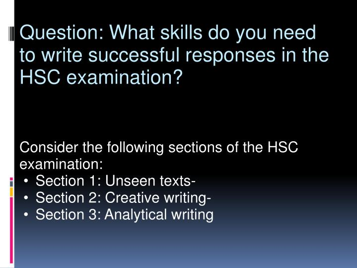 Question: What skills do you need to write successful responses in the HSC examination?