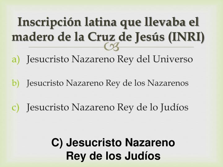 Inscripción latina que llevaba el madero de la Cruz de Jesús (INRI)