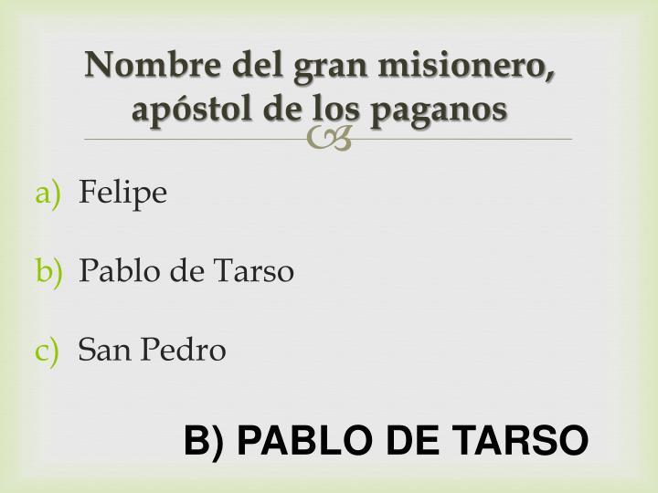Nombre del gran misionero, apóstol de los paganos