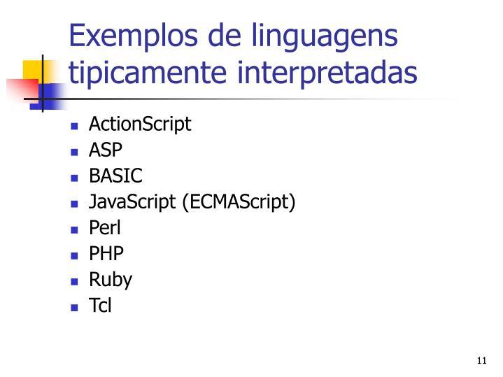 Exemplos de linguagens tipicamente interpretadas