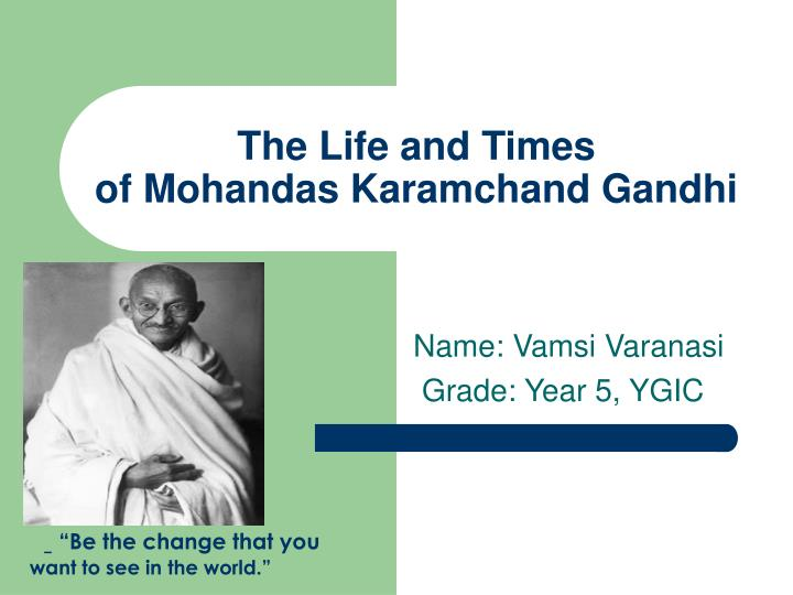 account of the life and beliefs of mohandas karamchand gandhi