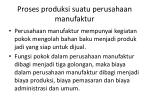 proses produksi suatu perusahaan manufaktur