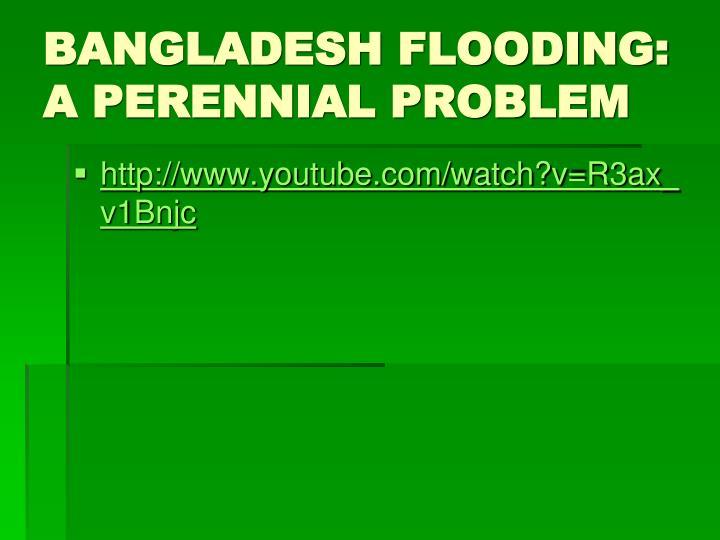 BANGLADESH FLOODING: A PERENNIAL PROBLEM