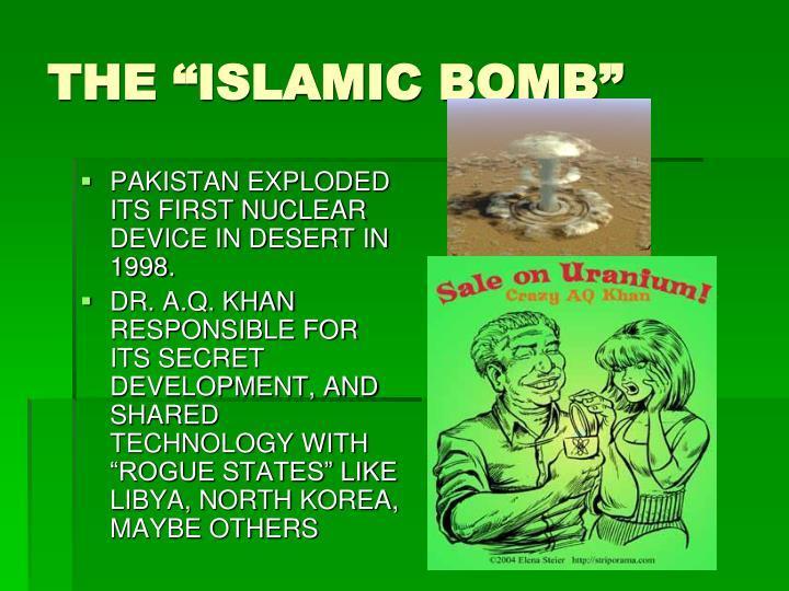 "THE ""ISLAMIC BOMB"""