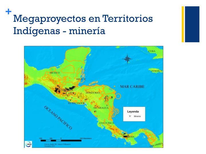 Megaproyectos en Territorios Indígenas - minería