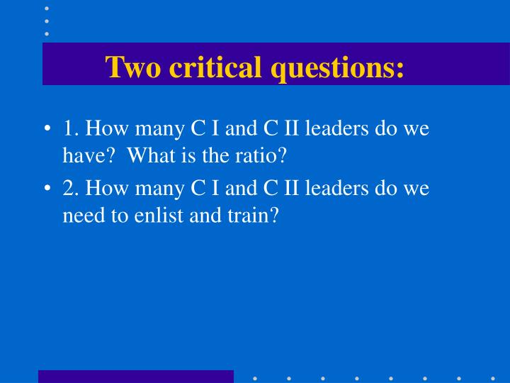 Two critical questions: