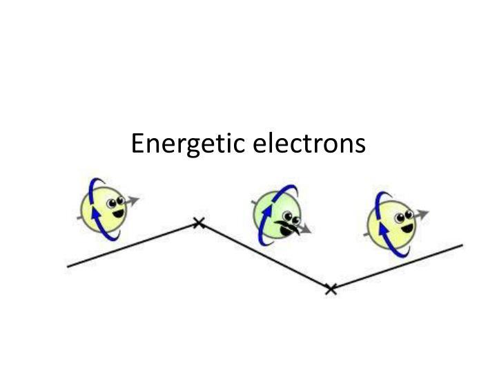 Energetic electrons
