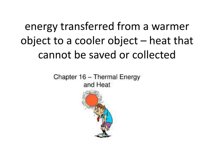 energy transferred from a warmer object to a cooler