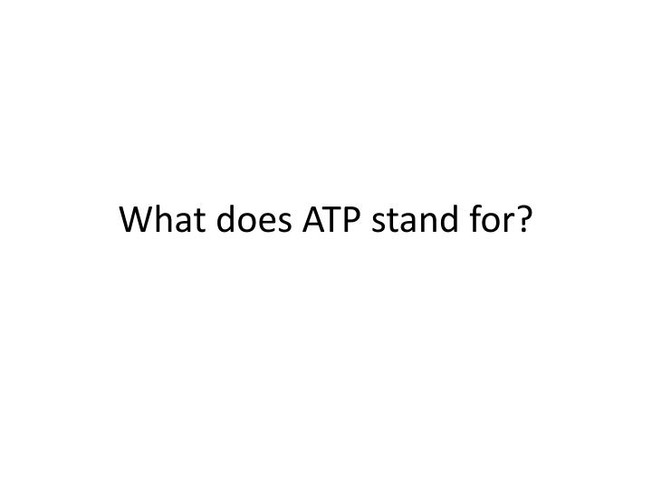 What does ATP stand for?
