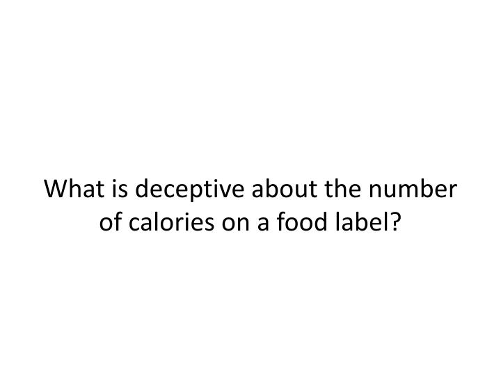 What is deceptive about the number of calories on a food label?