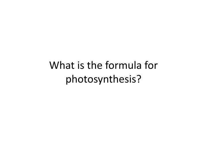 What is the formula for photosynthesis?